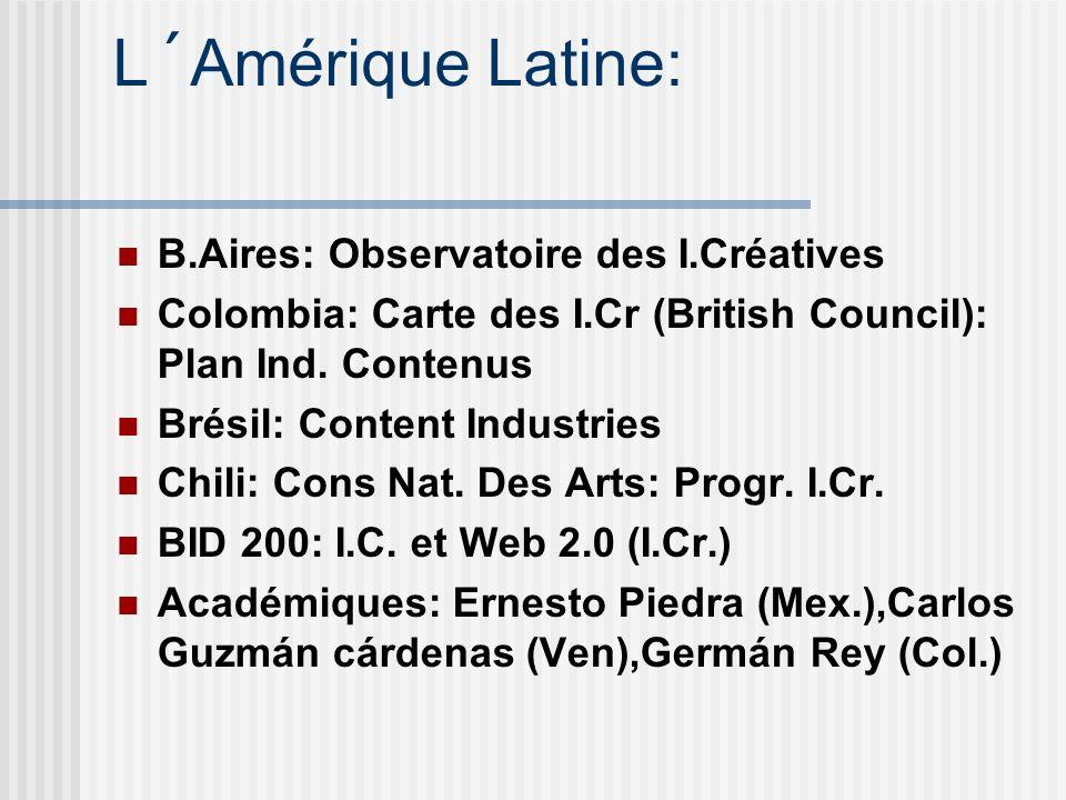 L´Amérique Latine: B.Aires: Observatoire des I.Créatives Colombia: Carte des I.Cr (British Council): Plan Ind. Contenus Brésil: Content Industries Chi