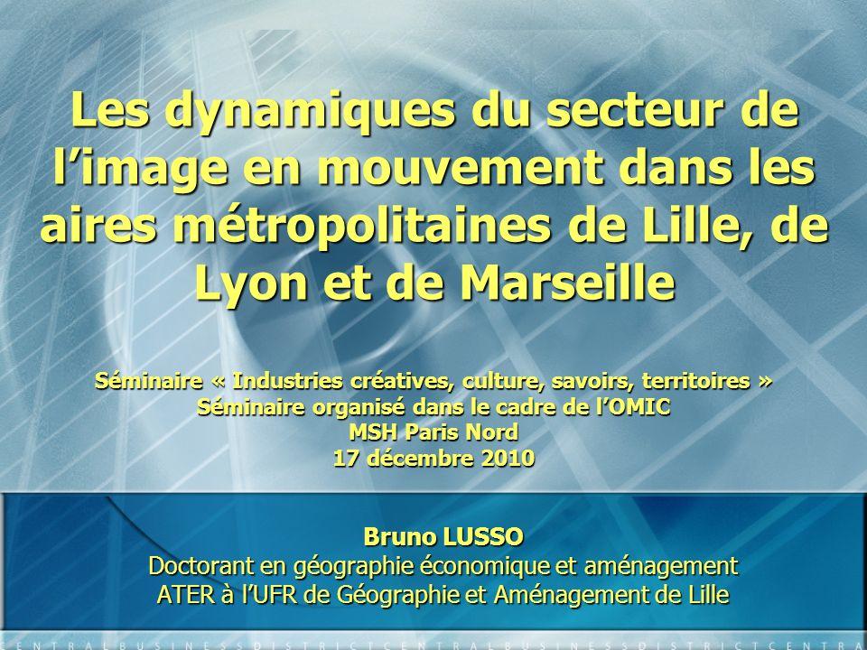 Les dynamiques du secteur de limage en mouvement dans les aires métropolitaines de Lille, de Lyon et de Marseille Séminaire « Industries créatives, cu