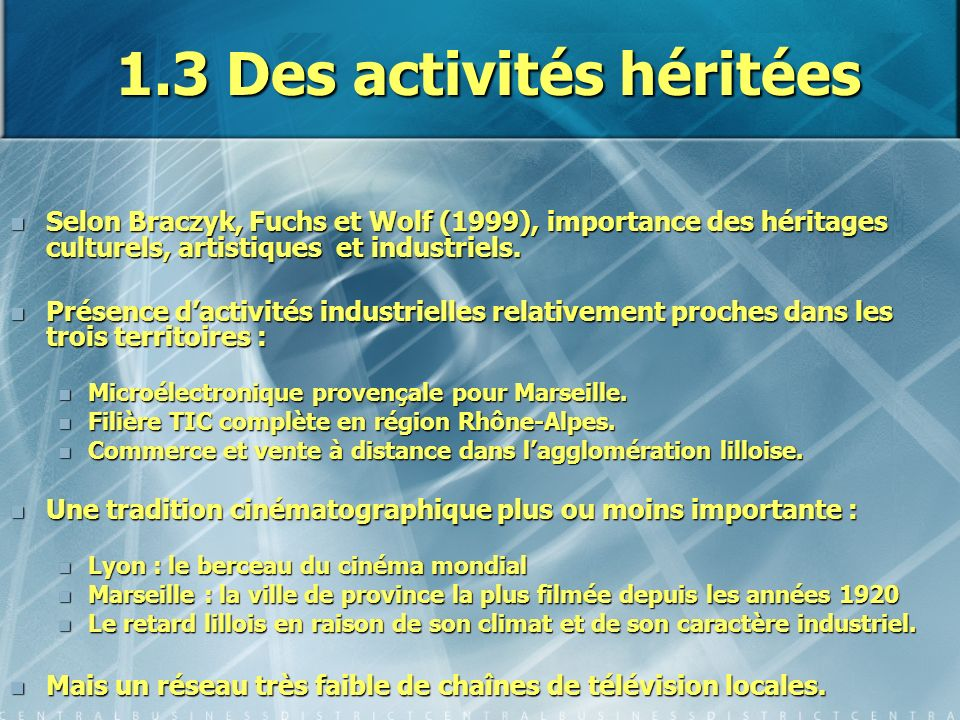 1.3 Des activités héritées Selon Braczyk, Fuchs et Wolf (1999), importance des héritages culturels, artistiques et industriels. Selon Braczyk, Fuchs e