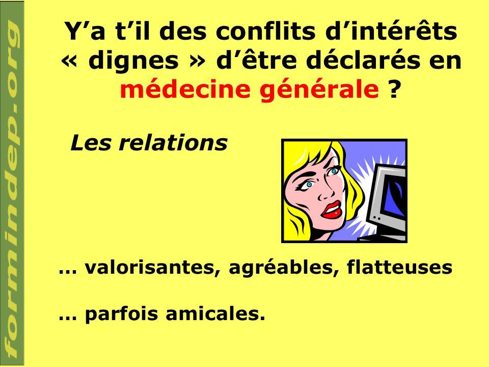 Ya til des conflits dintérêts « dignes » dêtre déclarés en médecine générale ? Les relations … valorisantes, agréables, flatteuses … parfois amicales.