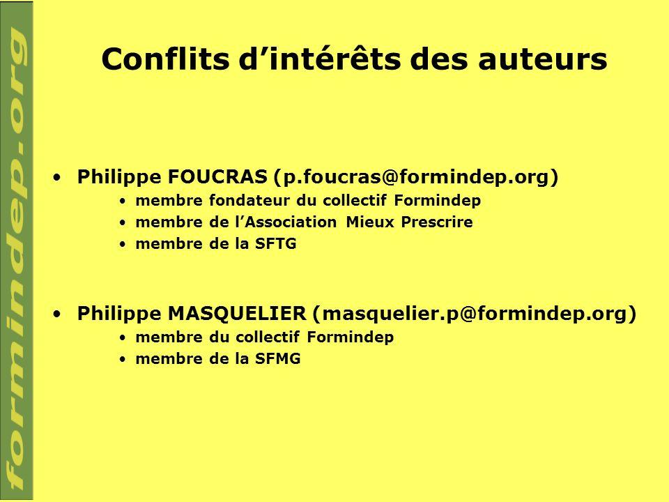 Conflits dintérêts des auteurs Philippe FOUCRAS (p.foucras@formindep.org) membre fondateur du collectif Formindep membre de lAssociation Mieux Prescri