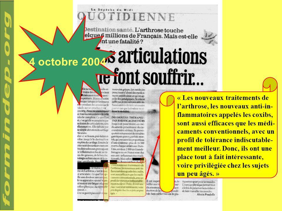 4 octobre 2004 « Les nouveaux traitements de larthrose, les nouveaux anti-in- flammatoires appelés les coxibs, sont aussi efficaces que les médi- came