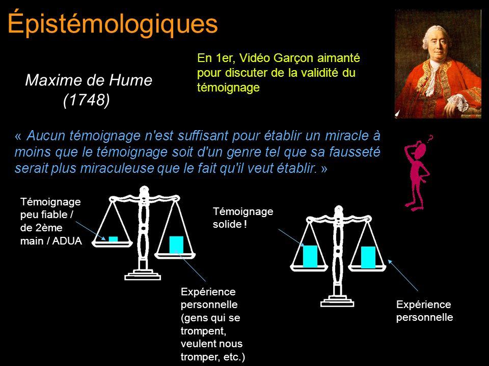 Épistémologiques Maxime de Hume (1748) En 1er, Vidéo Garçon aimanté pour discuter de la validité du témoignage « Aucun témoignage n'est suffisant pour