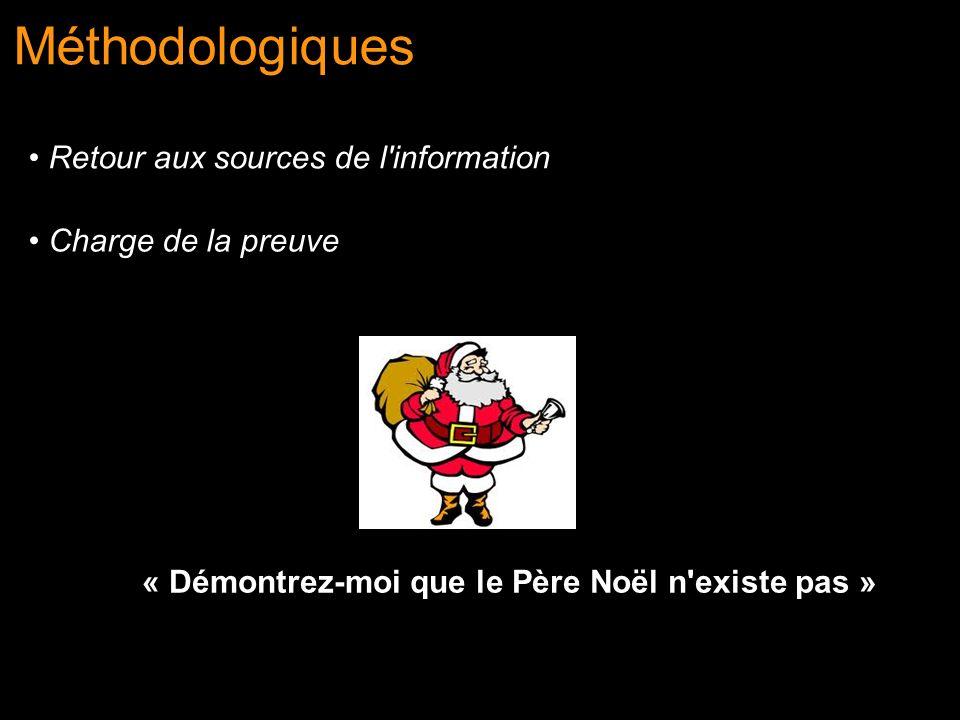 Méthodologiques Retour aux sources de l'information Charge de la preuve « Démontrez-moi que le Père Noël n'existe pas »