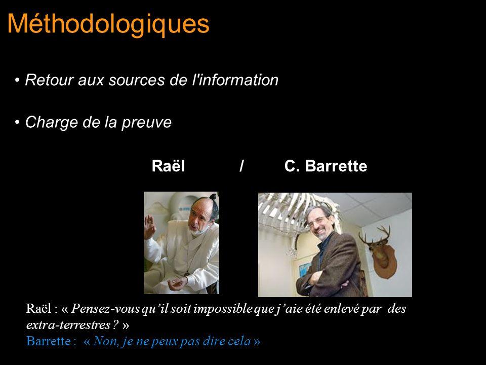 Méthodologiques Retour aux sources de l'information Charge de la preuve Raël / C. Barrette Raël : « Pensez-vous quil soit impossible que jaie été enle
