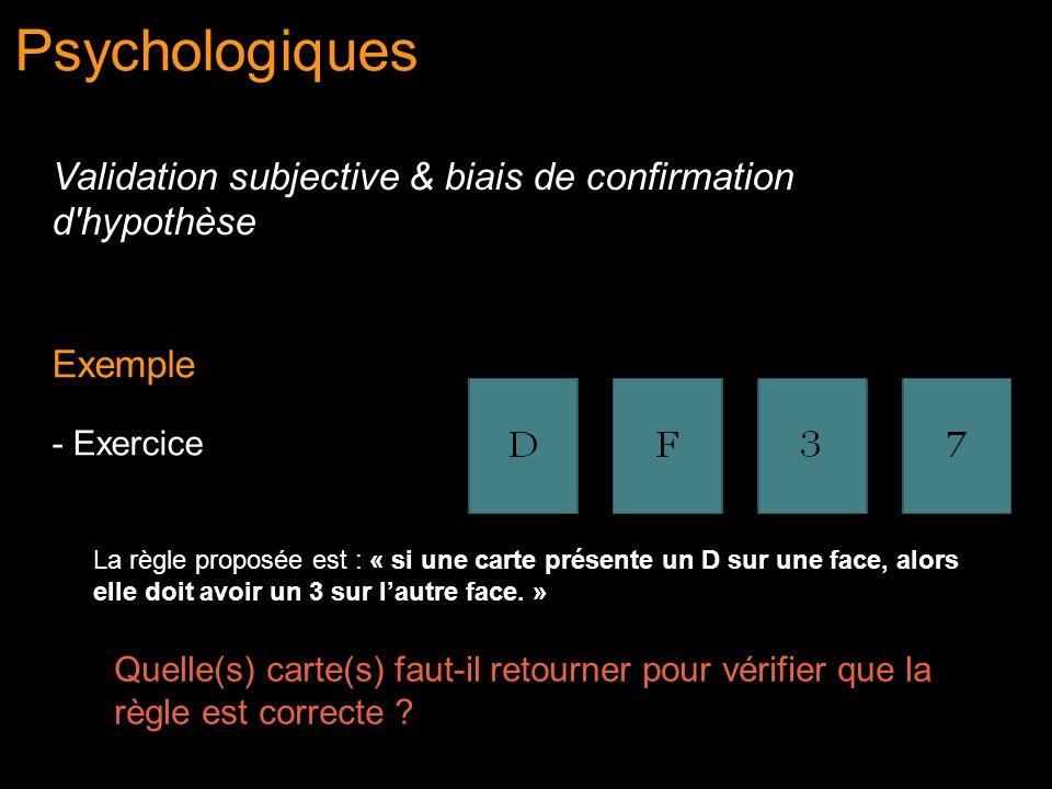 Psychologiques Validation subjective & biais de confirmation d'hypothèse Exemple - Exercice La règle proposée est : « si une carte présente un D sur u