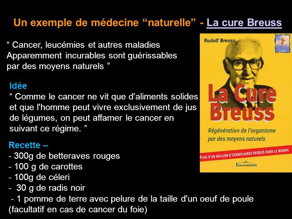 Un exemple de médecine naturelle - La cure BreussLa cure Breuss Cancer, leucémies et autres maladies Apparemment incurables sont guérissables par des