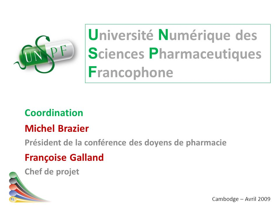 U niversité N umérique des S ciences P harmaceutiques F rancophone Coordination Michel Brazier Président de la conférence des doyens de pharmacie Fran
