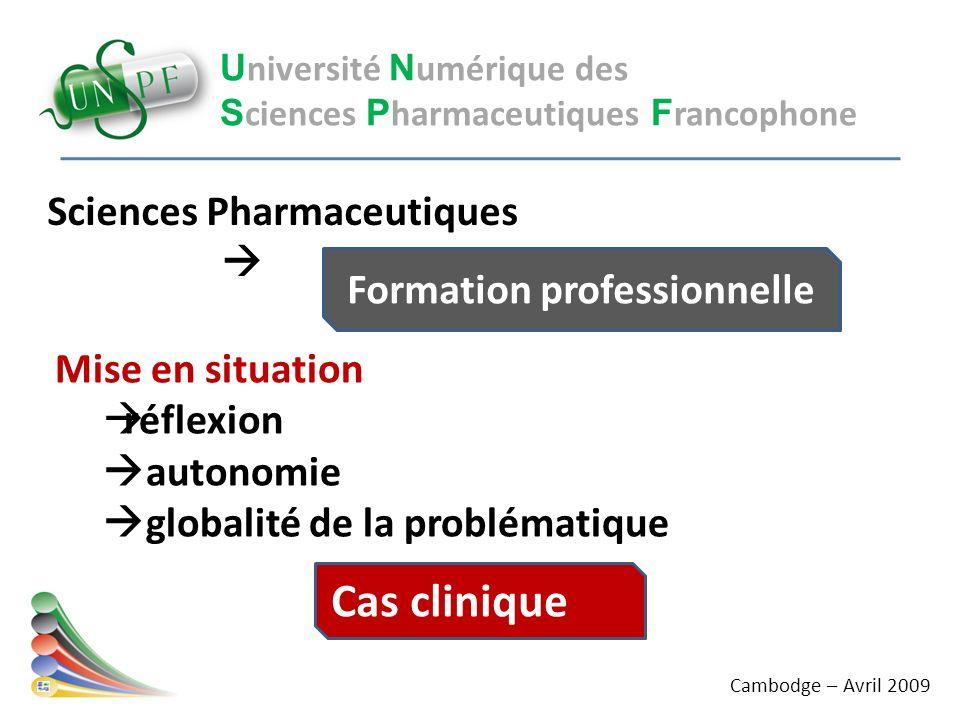 U niversité N umérique des S ciences P harmaceutiques F rancophone Cas clinique Sciences Pharmaceutiques Formation professionnelle Mise en situation r