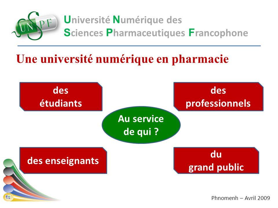 Une université numérique en pharmacie U niversité N umérique des S ciences P harmaceutiques F rancophone Au service de qui ? des étudiants du grand pu