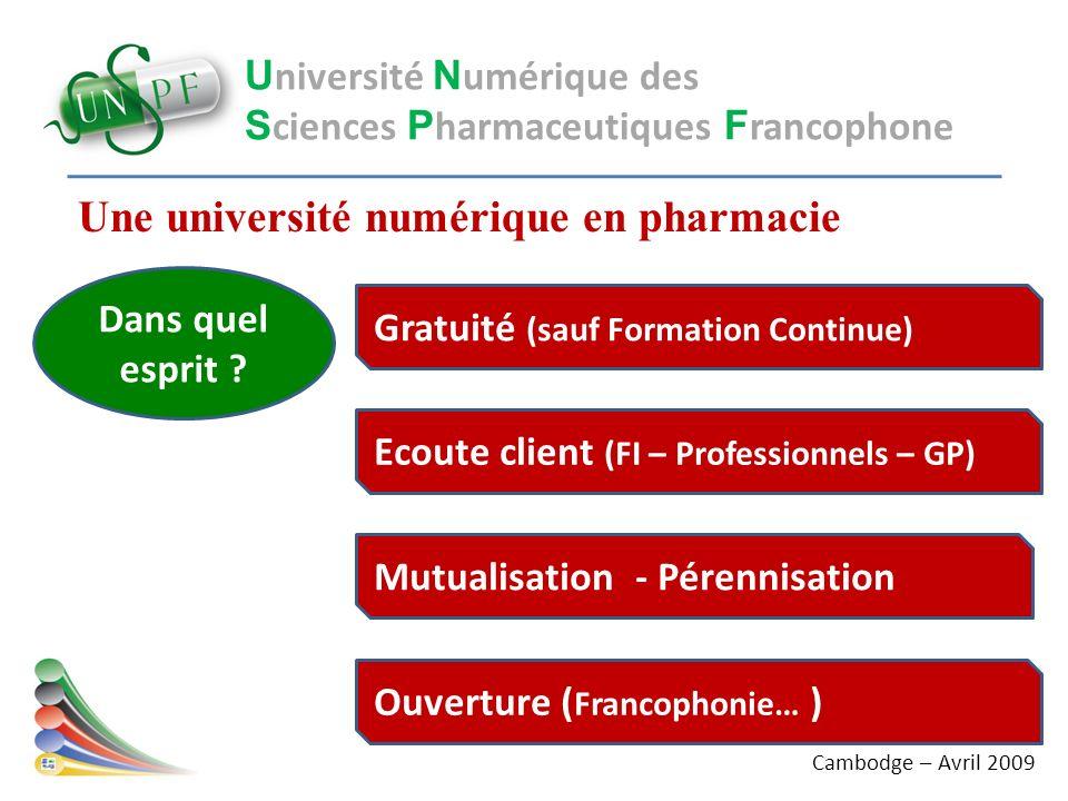 Une université numérique en pharmacie U niversité N umérique des S ciences P harmaceutiques F rancophone Dans quel esprit ? Gratuité (sauf Formation C