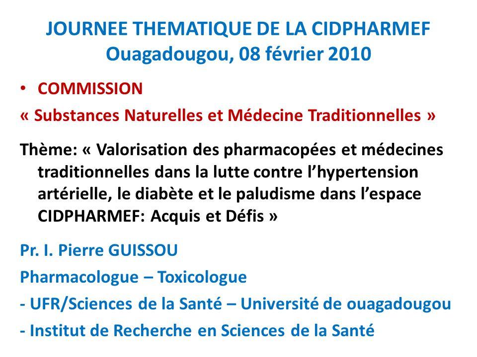 JOURNEE THEMATIQUE DE LA CIDPHARMEF Ouagadougou, 08 février 2010 COMMISSION « Substances Naturelles et Médecine Traditionnelles » Thème: « Valorisatio