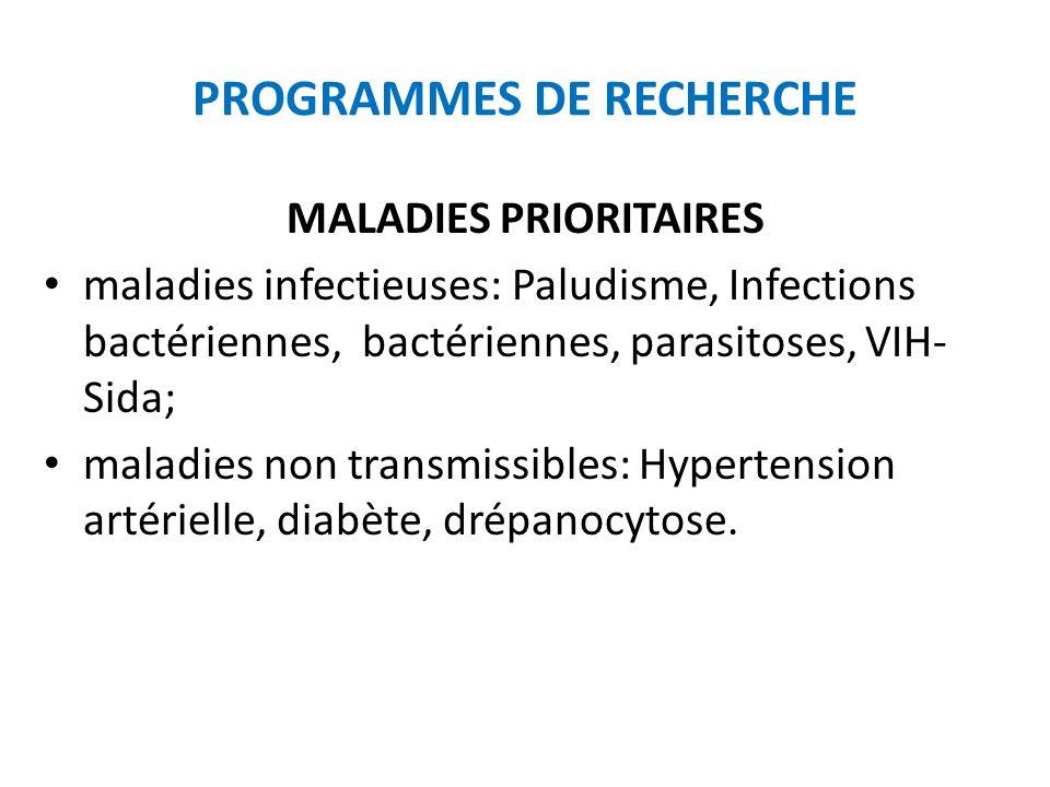 PROGRAMMES DE RECHERCHE MALADIES PRIORITAIRES maladies infectieuses: Paludisme, Infections bactériennes, bactériennes, parasitoses, VIH- Sida; maladie