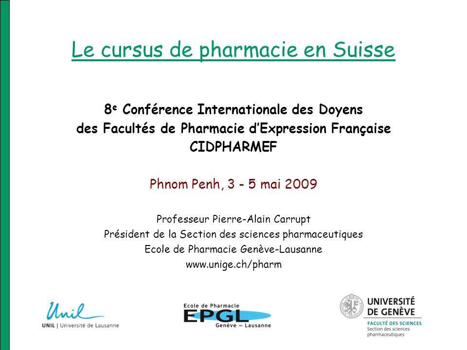 Le cursus de pharmacie en Suisse 8 e Conférence Internationale des Doyens des Facultés de Pharmacie dExpression Française CIDPHARMEF Phnom Penh, 3 - 5