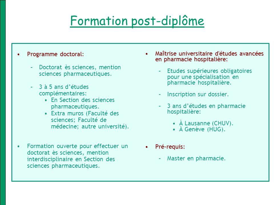 Formation post-diplôme Programme doctoral:Programme doctoral: –Doctorat ès sciences, mention sciences pharmaceutiques. –3 à 5 ans détudes complémentai