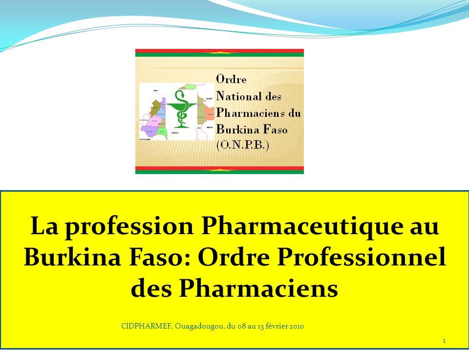 La profession Pharmaceutique au Burkina Faso: Ordre Professionnel des Pharmaciens 1 CIDPHARMEF, Ouagadougou, du 08 au 13 février 2010