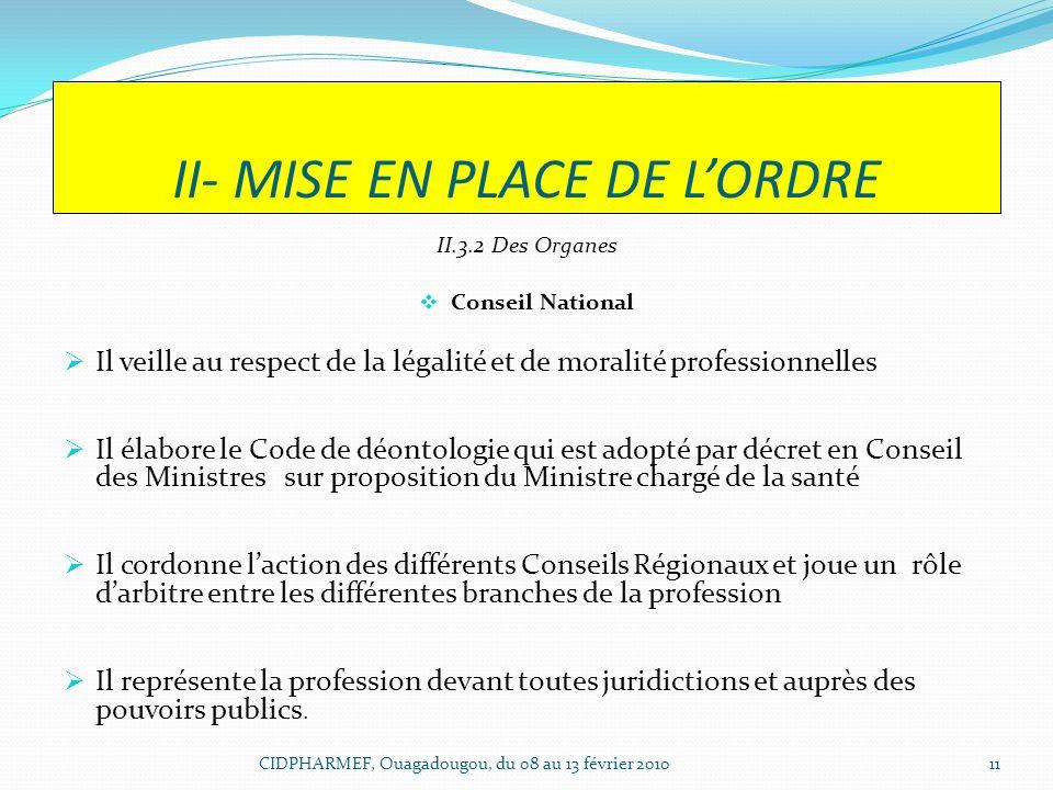 II- MISE EN PLACE DE LORDRE II.3.2 Des Organes Conseil National Il veille au respect de la légalité et de moralité professionnelles Il élabore le Code