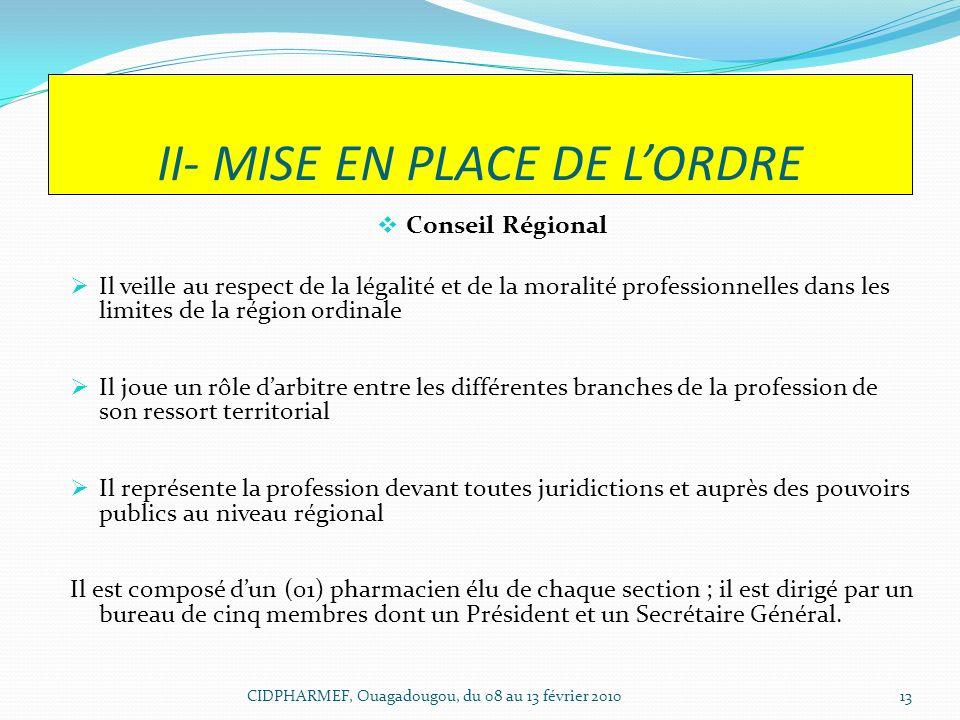 II- MISE EN PLACE DE LORDRE Conseil Régional Il veille au respect de la légalité et de la moralité professionnelles dans les limites de la région ordi