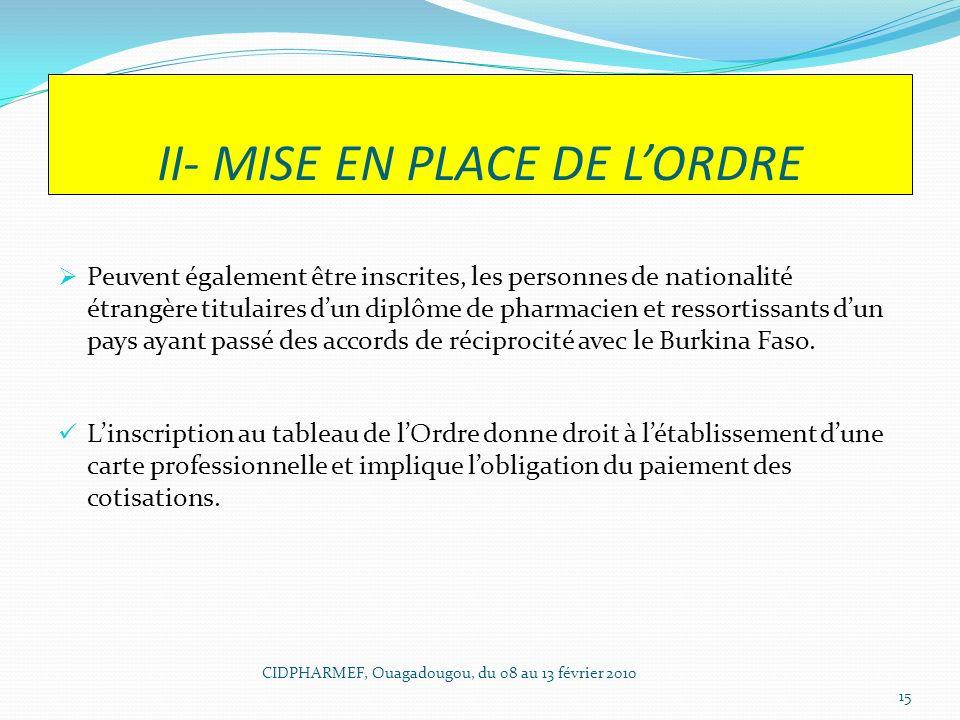 II- MISE EN PLACE DE LORDRE Peuvent également être inscrites, les personnes de nationalité étrangère titulaires dun diplôme de pharmacien et ressortis