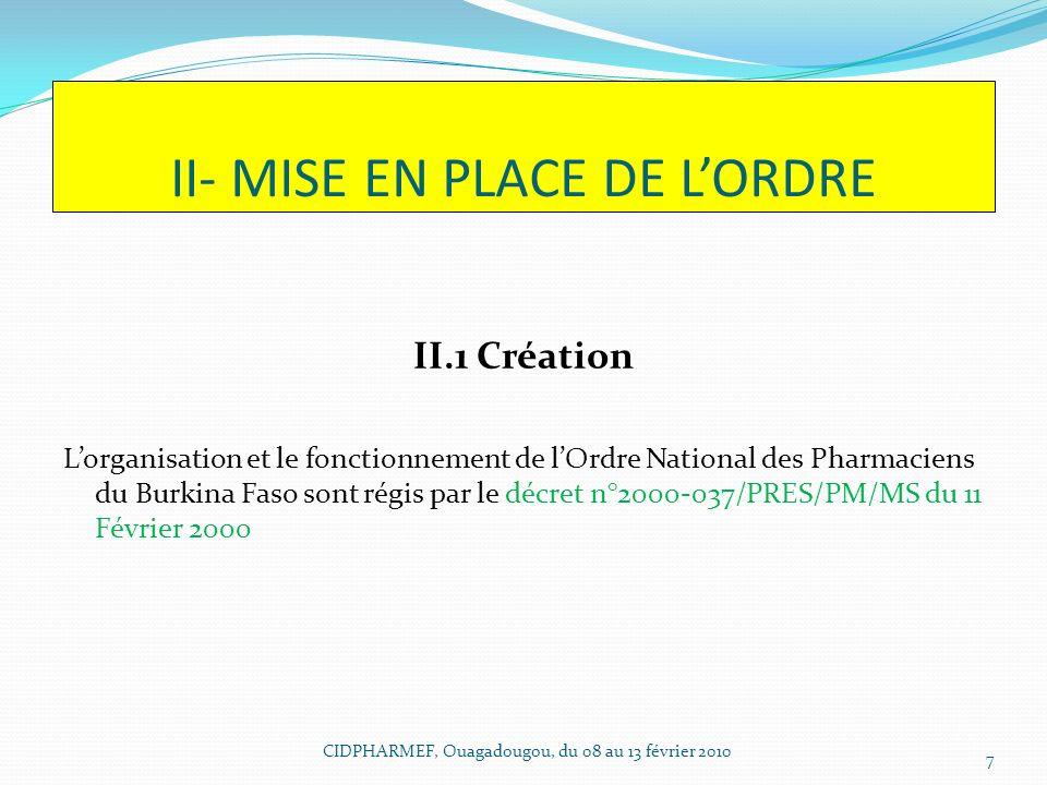 II- MISE EN PLACE DE LORDRE II.1 Création Lorganisation et le fonctionnement de lOrdre National des Pharmaciens du Burkina Faso sont régis par le décr