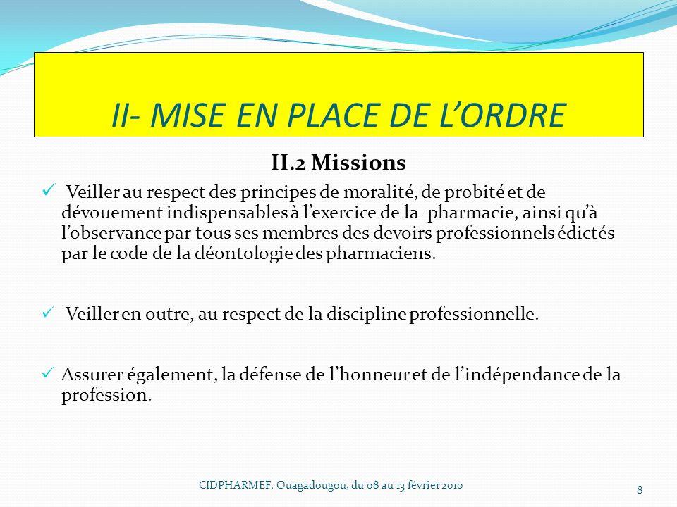 II- MISE EN PLACE DE LORDRE II.2 Missions Veiller au respect des principes de moralité, de probité et de dévouement indispensables à lexercice de la p