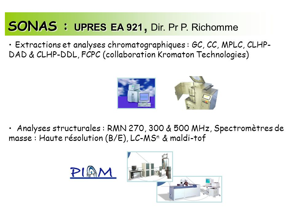 Extractions et analyses chromatographiques : GC, CC, MPLC, CLHP- DAD & CLHP-DDL, FCPC (collaboration Kromaton Technologies) Analyses structurales : RM
