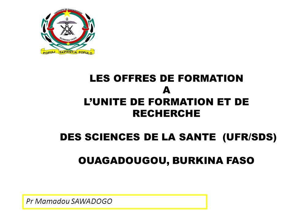 Pr Mamadou SAWADOGO LES OFFRES DE FORMATION A LUNITE DE FORMATION ET DE RECHERCHE DES SCIENCES DE LA SANTE (UFR/SDS) OUAGADOUGOU, BURKINA FASO