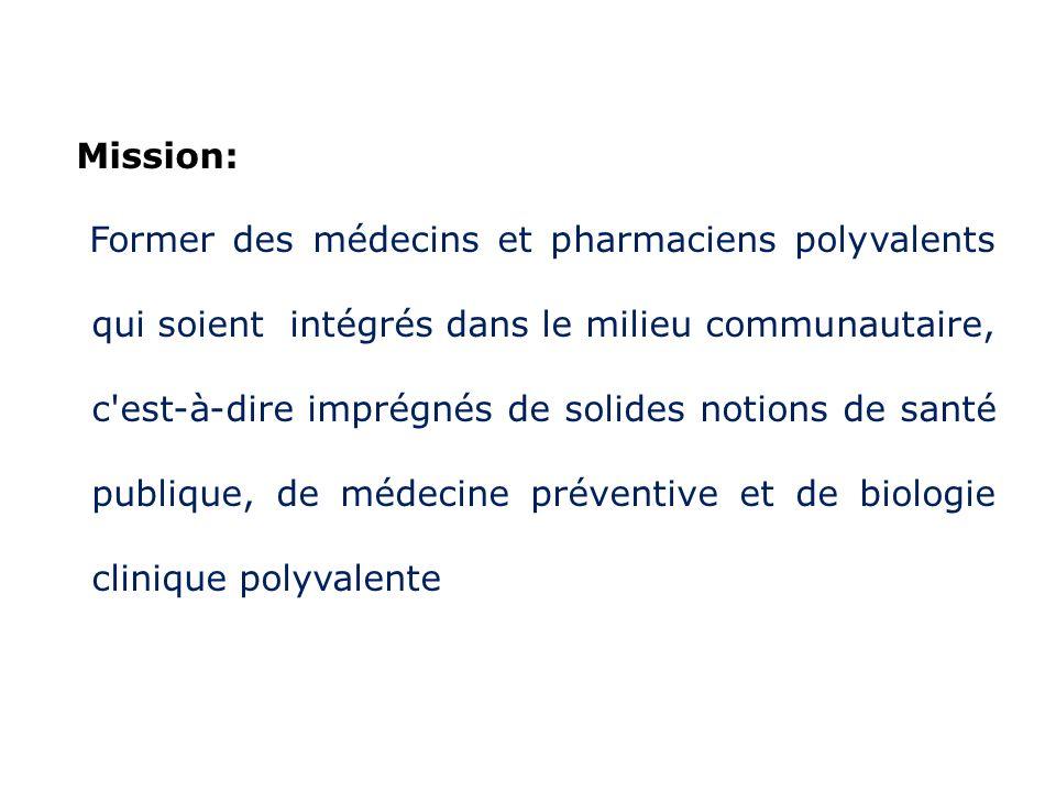 Mission: Former des médecins et pharmaciens polyvalents qui soient intégrés dans le milieu communautaire, c'est-à-dire imprégnés de solides notions de