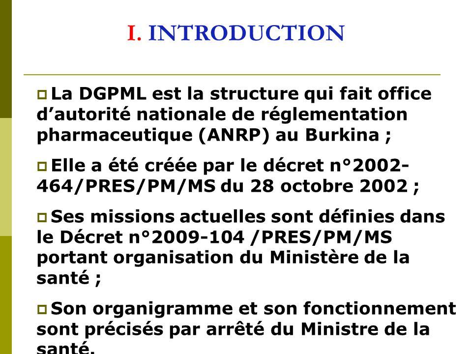 I. INTRODUCTION La DGPML est la structure qui fait office dautorité nationale de réglementation pharmaceutique (ANRP) au Burkina ; Elle a été créée pa