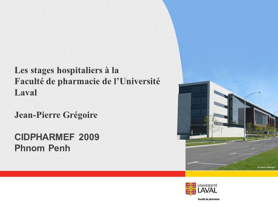 35 Les stages hospitaliers à la Faculté de pharmacie de lUniversité Laval Jean-Pierre Grégoire CIDPHARMEF 2009 Phnom Penh