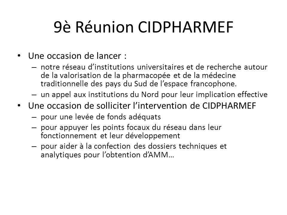 9è Réunion CIDPHARMEF Une occasion de lancer : – notre réseau dinstitutions universitaires et de recherche autour de la valorisation de la pharmacopée