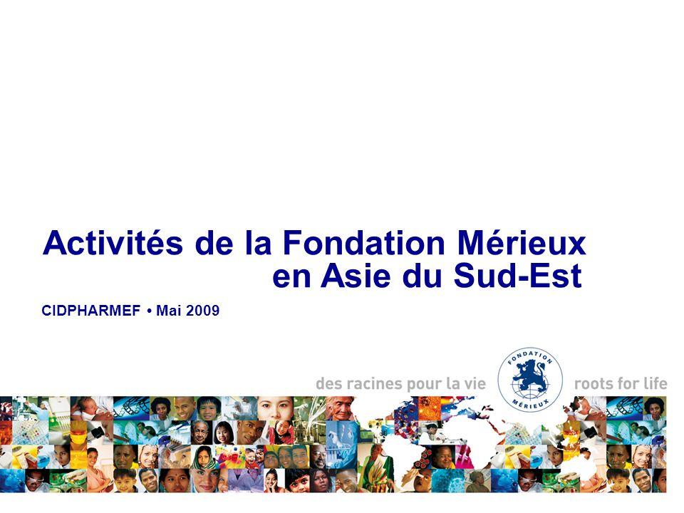 CIDPHARMEF Mai 2009 Activités de la Fondation Mérieux en Asie du Sud-Est