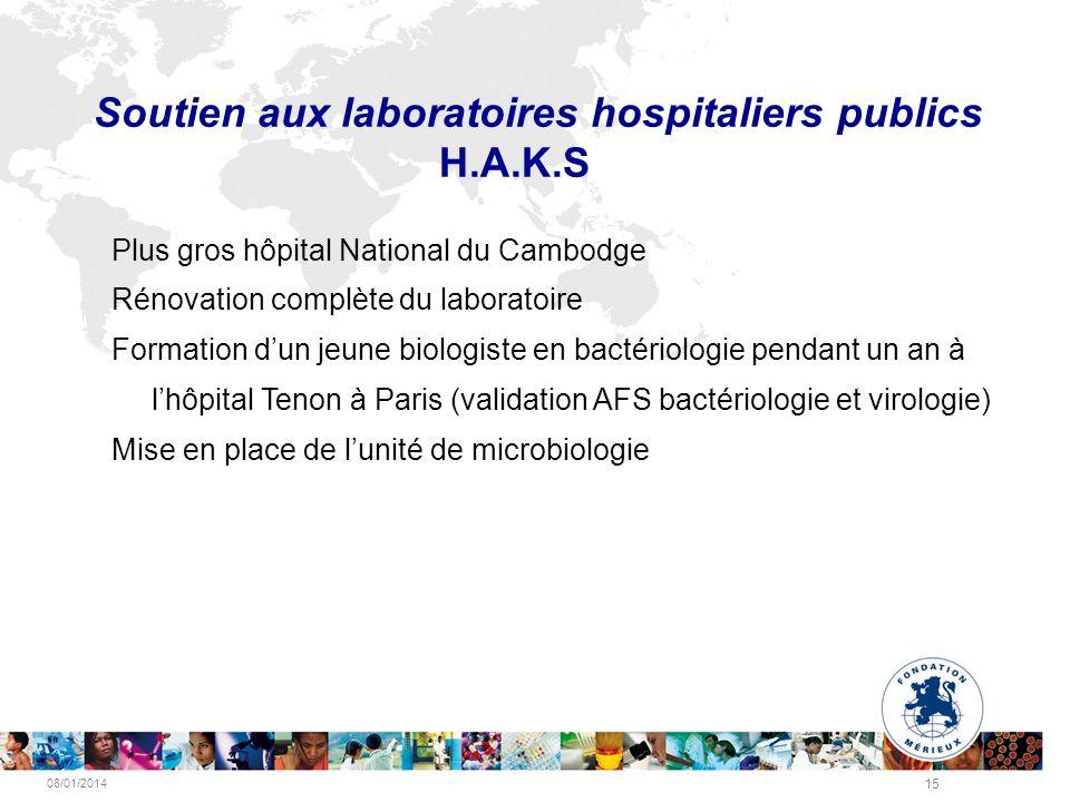 08/01/2014 15 Soutien aux laboratoires hospitaliers publics H.A.K.S Plus gros hôpital National du Cambodge Rénovation complète du laboratoire Formatio