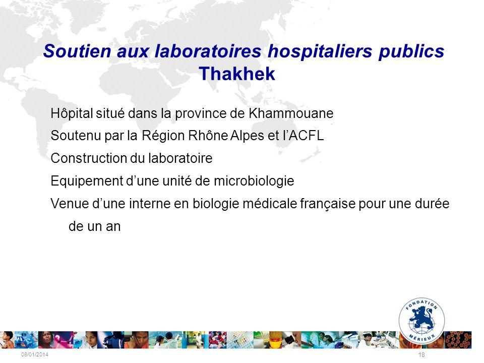 08/01/2014 18 Soutien aux laboratoires hospitaliers publics Thakhek Hôpital situé dans la province de Khammouane Soutenu par la Région Rhône Alpes et