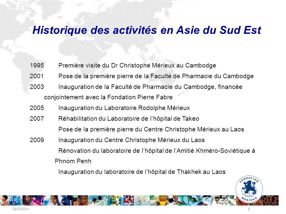 08/01/2014 6 Historique des activités en Asie du Sud Est 1995 Première visite du Dr Christophe Mérieux au Cambodge 2001 Pose de la première pierre de