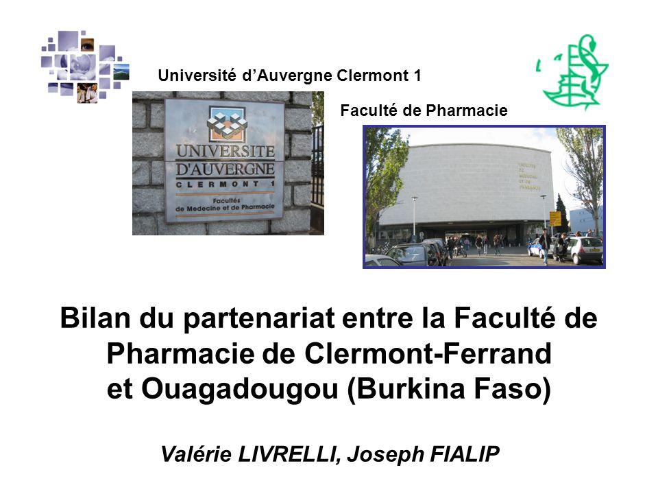Bilan du partenariat entre la Faculté de Pharmacie de Clermont-Ferrand et Ouagadougou (Burkina Faso) Valérie LIVRELLI, Joseph FIALIP Université dAuver