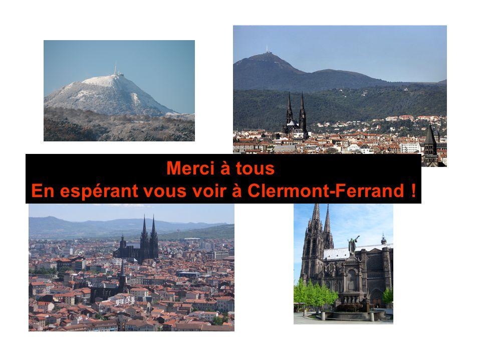 Merci à tous En espérant vous voir à Clermont-Ferrand !