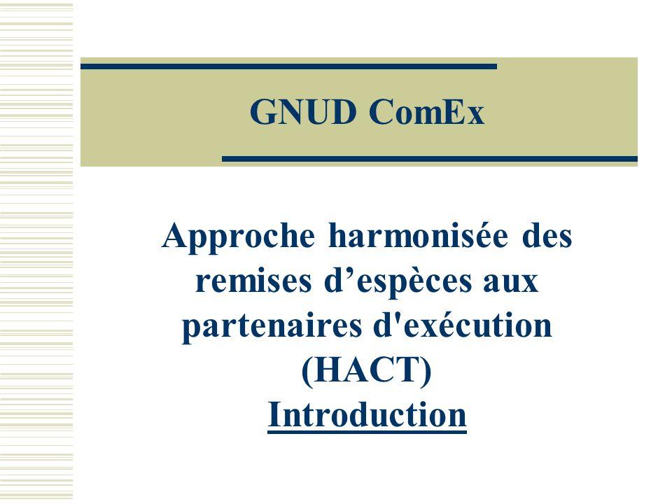Approche harmonisée des remises despèces aux partenaires d exécution (HACT) Introduction GNUD ComEx