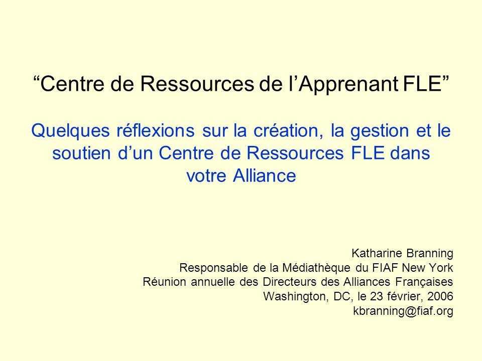 Centre de Ressources de lApprenant FLE Quelques réflexions sur la création, la gestion et le soutien dun Centre de Ressources FLE dans votre Alliance