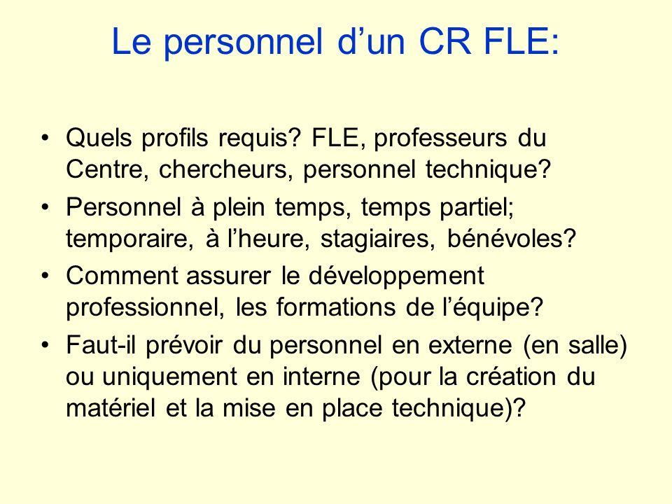 Le personnel dun CR FLE: Quels profils requis? FLE, professeurs du Centre, chercheurs, personnel technique? Personnel à plein temps, temps partiel; te