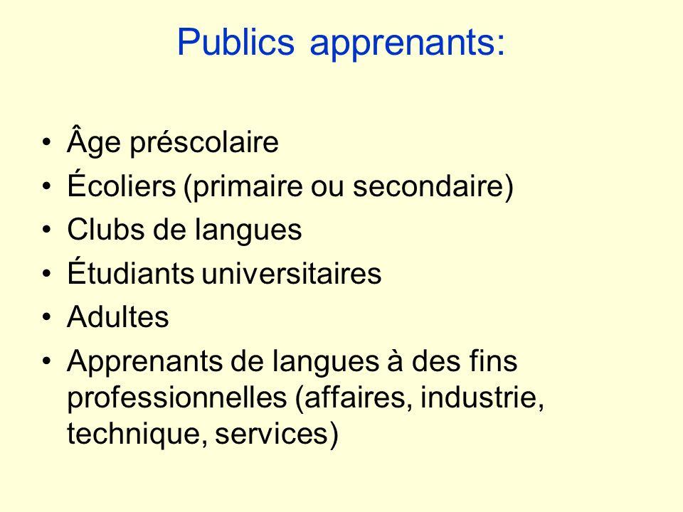 Publics apprenants: Âge préscolaire Écoliers (primaire ou secondaire) Clubs de langues Étudiants universitaires Adultes Apprenants de langues à des fi