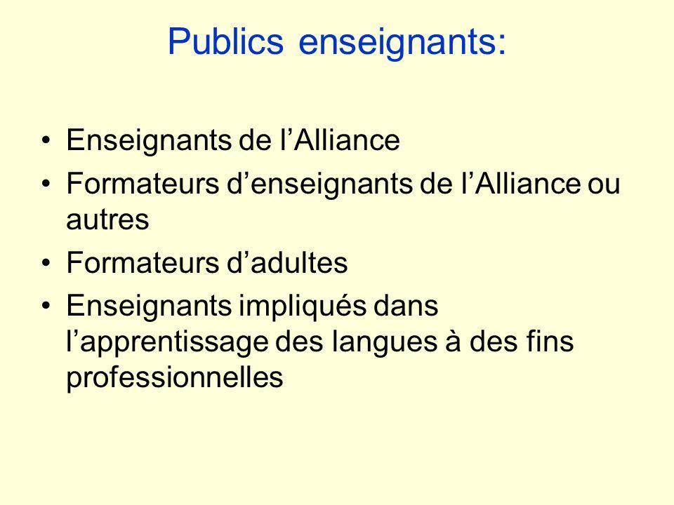 Publics enseignants: Enseignants de lAlliance Formateurs denseignants de lAlliance ou autres Formateurs dadultes Enseignants impliqués dans lapprentis