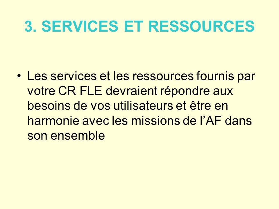 3. SERVICES ET RESSOURCES Les services et les ressources fournis par votre CR FLE devraient répondre aux besoins de vos utilisateurs et être en harmon