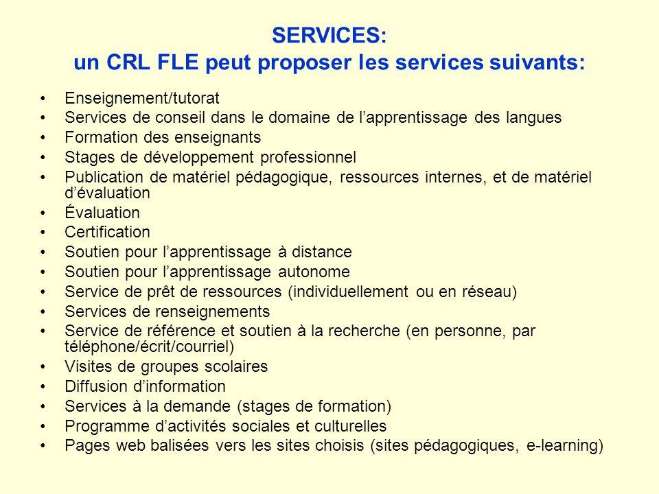 SERVICES: un CRL FLE peut proposer les services suivants: Enseignement/tutorat Services de conseil dans le domaine de lapprentissage des langues Forma