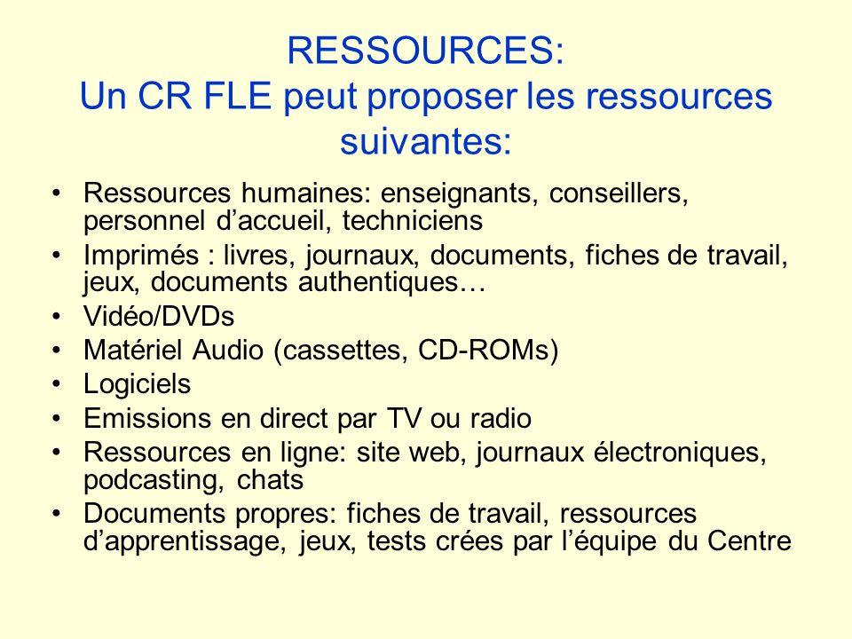 RESSOURCES: Un CR FLE peut proposer les ressources suivantes: Ressources humaines: enseignants, conseillers, personnel daccueil, techniciens Imprimés