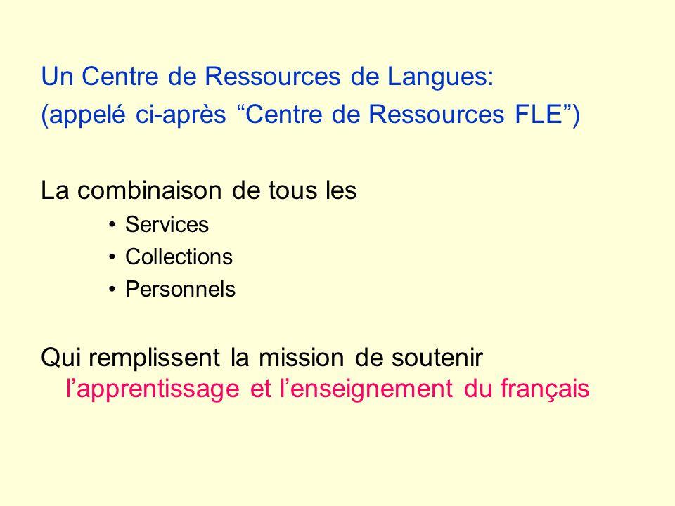 Un Centre de Ressources de Langues: (appelé ci-après Centre de Ressources FLE) La combinaison de tous les Services Collections Personnels Qui rempliss