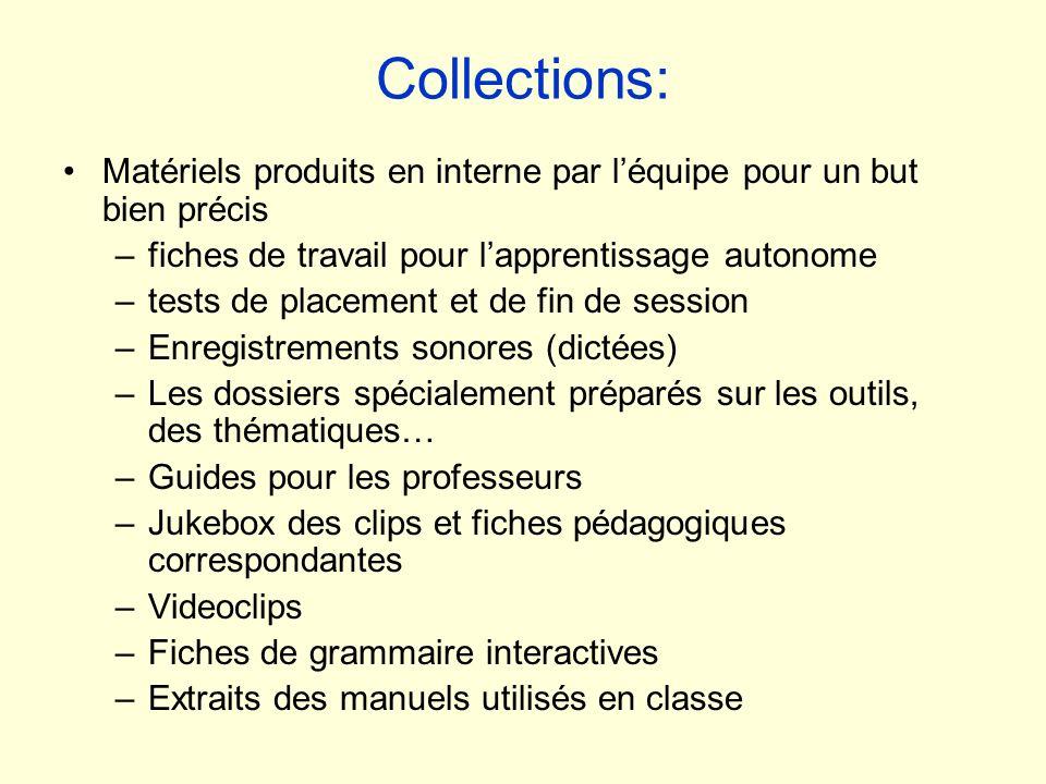 Collections: Matériels produits en interne par léquipe pour un but bien précis –fiches de travail pour lapprentissage autonome –tests de placement et
