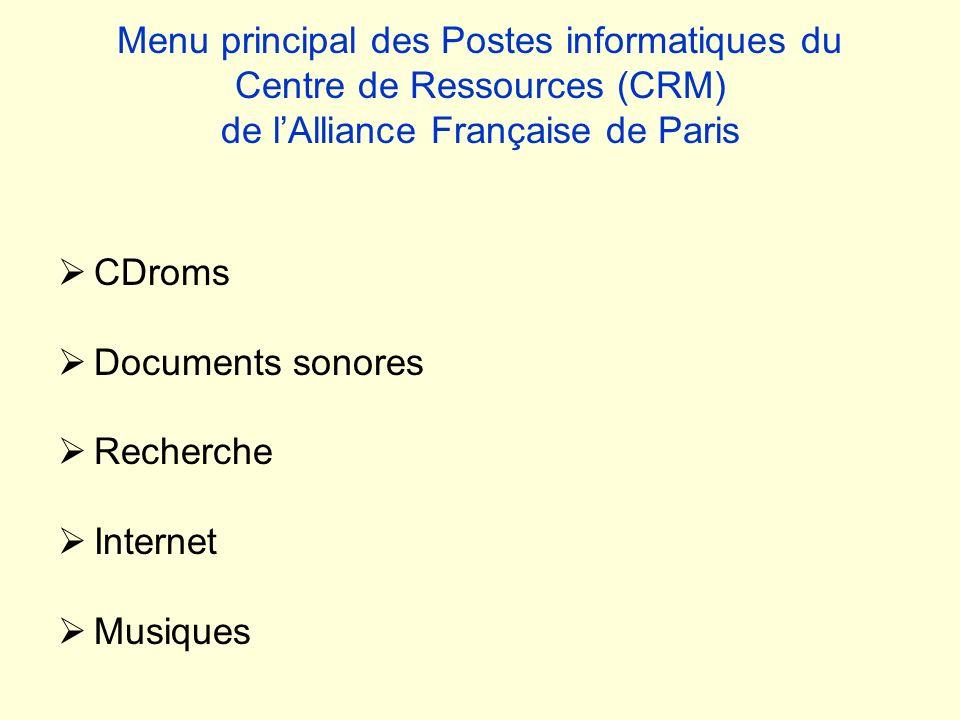 Menu principal des Postes informatiques du Centre de Ressources (CRM) de lAlliance Française de Paris CDroms Documents sonores Recherche Internet Musi