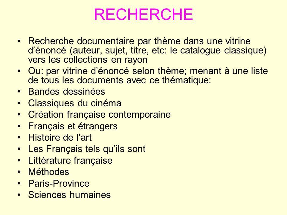 RECHERCHE Recherche documentaire par thème dans une vitrine dénoncé (auteur, sujet, titre, etc: le catalogue classique) vers les collections en rayon