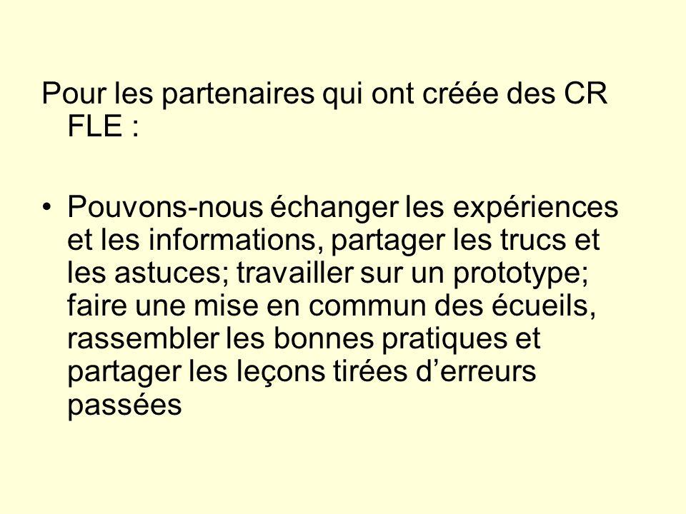 Pour les partenaires qui ont créée des CR FLE : Pouvons-nous échanger les expériences et les informations, partager les trucs et les astuces; travaill